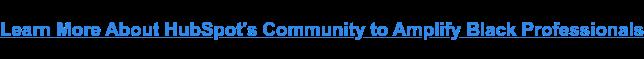 Pelajari Lebih Lanjut Tentang Komunitas HubSpot untuk Memperkuat Profesional Kulit Hitam