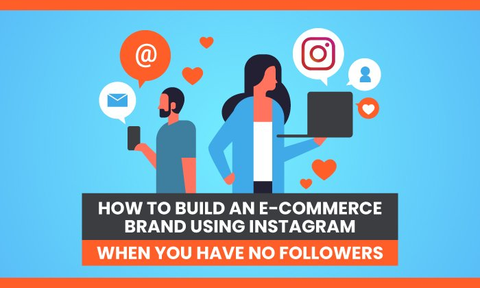 How-to-Build-an-E-commerce-Brand-Using-Instagram-When-You-Have-No-Followers.jpg